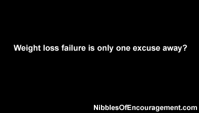 Weight loss failure is only one excuse away.