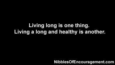 Living long is one thing, living long and healthy is another.