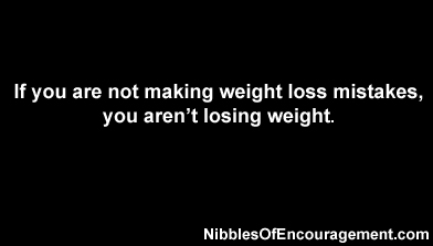 If you are not makeing weight loss mistakes, you aren't losing weight
