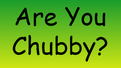 Are You Chubby?